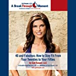 40 and Fabulous!: How to Stay Fit from Your 20s to Your 50s | Gail Kasper