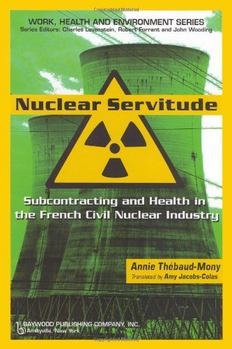 Nuclear Servitude: Subcontracting and Health in the French Civil Nuclear Industry (Work, Health and Environment) by Annie Thebaud-mony - Monies Online