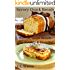 Savory Quick Breads: Muffins, Quick Breads, Cornbreads & Biscuits! (Southern Cooking Recipes Book 14)
