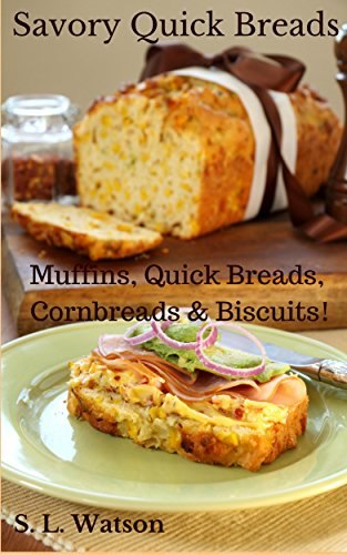Savory Quick Breads: Muffins, Quick Breads, Cornbreads & Biscuits! (Southern Cooking Recipes Book 14) by [Watson, S. L.]