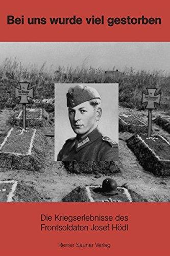 Bei uns wurde viel gestorben: Die Kriegserlebnisse des Frontsoldaten Josef Hödl