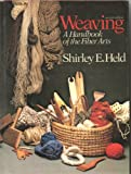 Weaving : A Handbook of Fiber Arts, Held, Shirley E., 0030428211
