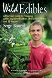 Wild Edibles: A Practical Guide to Foraging, with Easy Identification of 60 Edible Plants and 67 Recipes by Boutenko, Sergei (2013) Paperback