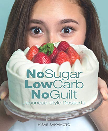 No Sugar, Low Carb, No Guilt Japanese- Style Desserts by Hisae Sakamoto