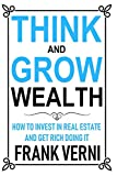 img - for Think and Grow Wealth - How to Invest in Real Estate and Get Rich Doing it book / textbook / text book