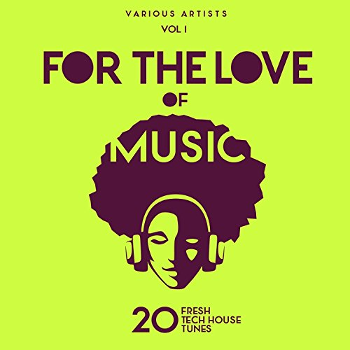For The Love Of Music (20 Fresh Tech House Tunes), Vol. 1 - Tech House Love Music
