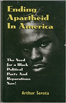 Ending Apartheid in America: The Need For A Black Political Party And Reparations Now