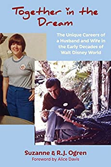 Together in the Dream: The Unique Careers of a Husband and Wife in the Early Decades of Walt Disney World by [Ogren, Suzanne, Ogren, R.J.]