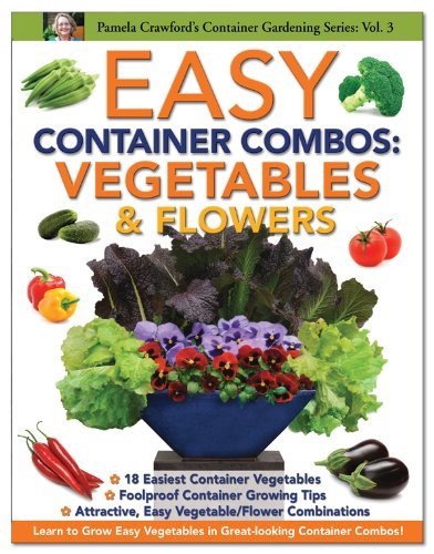 Easy Container Combos: Vegetables & Flowers (Container Gardening Series) - Easy Flower Gardening