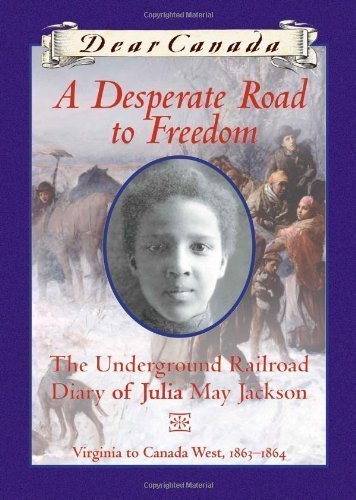 (Dear Canada: A Desperate Road to Freedom: The Underground Railroad Diary of Julia May Jackson, Virginia to Canada West, 1863-1864 by Karleen Bradford (Sep 1 2009))