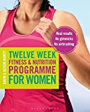 Twelve Week Fitness and Nutrition Programme for Women: Real Results - No Gimmicks - No Airbrushing