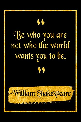 Read Online Be Who You Are Not Who The World Wants You To Be: Black and Gold William Shakespeare Quote Literary Notebook ebook