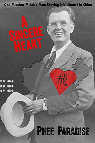 [F.r.e.e] A Sincere Heart: One Mission-Minded Man Serving His Utmost in China<br />[Z.I.P]