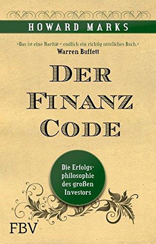 Der Finanz-Code: Die Erfolgsphilosophie des letzten großen Investors Gebundenes Buch – 4. Mai 2012 Howard Marks FinanzBuch Verlag 3898796922 Börse; Ratgeber