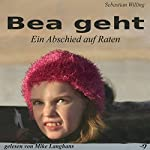 Bea geht: Ein Abschied auf Raten | Sebastian Willing