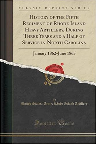 Book History of the Fifth Regiment of Rhode Island Heavy Artillery, During Three Years and a Half of Service in North Carolina: January 1862-June 1865 (Classic Reprint)