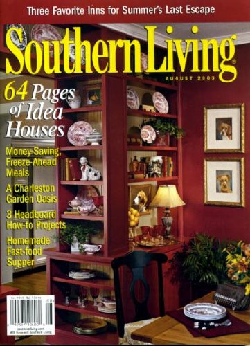Southern Living August 2003 64 Pages of House Ideas, A Charleston Garden Oasis, 3 Headboard How-to Projects, Homemade Fast-Food Supper, Money Saving Freeze-Ahead Meals ()