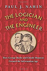 The Logician and the Engineer: How George Boole and Claude Shannon Created the Information Age