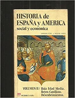 HISTORIA DE ESPAÑA Y AMERICA, SOCIAL Y ECONOMICA. VOLUMEN II: BAJA EDAD MEDIA. REYES CATOLICOS. DESCUBRIMIENTOS: Amazon.es: VICENS VIVES, J. (DIRECCION), VICENS VIVES, J. (DIRECCION), VICENS VIVES, J. (DIRECCION): Libros