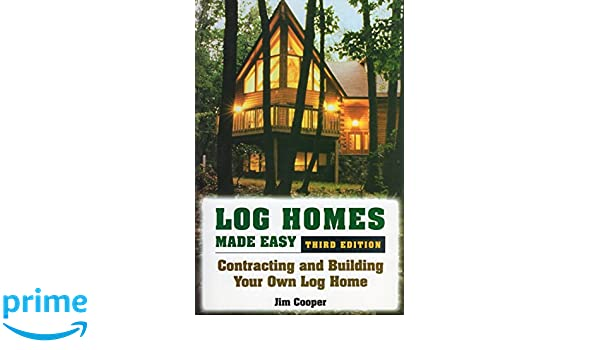 Log Homes Made Easy: Contracting and Building Your Own Log Home