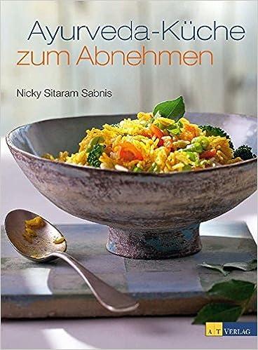 Ayurveda-Küche zum Abnehmen: Amazon.de: Nicky Sitaram Sabnis: Bücher