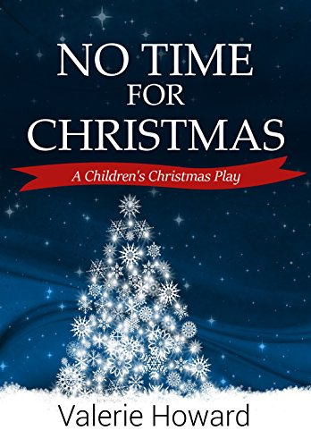 Christmas Play.No Time For Christmas A Children S Christmas Play