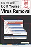 img - for Pete the Nerd's Do It Yourself Virus Removal: In 30 Minutes using free software you can remove viruses, malware, and spyware from your computer book / textbook / text book