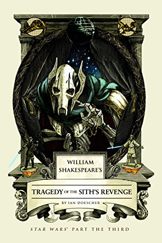 William Shakespeare's Tragedy of the Sith's Revenge: Star Wars Part the Third (William Shakespeare's Star Wars Book 3) ()