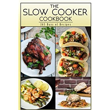 The Slow Cooker Cookbook: 365 Days Of Recipes