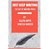 Just Keep Writing: The Art of Writing Prose