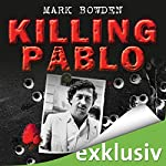 Killing Pablo: Die Jagd auf Pablo Escobar, Kolumbiens Drogenbaron | Mark Bowden