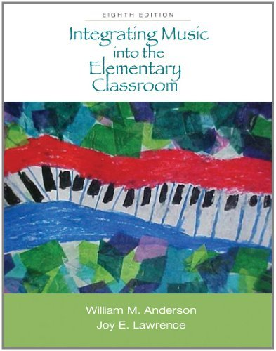 Integrating Music (By William M. Anderson - Integrating Music into the Elementary Classroom (with Resource Center Printed Access Card): 8th (eigth) Edition)