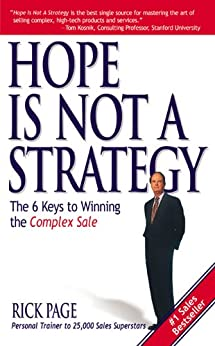 Hope Is Not a Strategy: The 6 Keys to Winning the Complex Sale: The 6 Keys to Winning the Complex Sale (Marketing/Sales/Adv & Promo) by [Page, Rick]