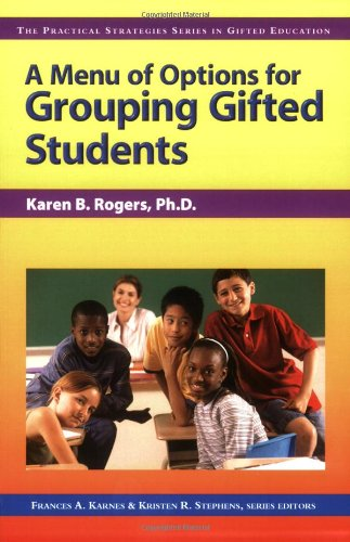 A Menu of Options for Grouping Gifted Students (Practical Strategies in Gifted Education)