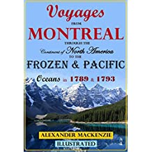Voyages from Montreal Through the Continent of North America to the Frozen & Pacific Oceans in 1789 & 1793 [Illustrated]: with an Account of the Rise and State of the Fur Trade, Volumes I & II