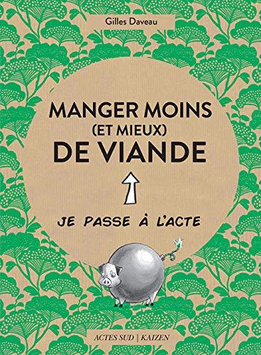 Amazon.fr - Manger moins (et mieux) de viande - Daveau, Gilles, Friess,  Etienne - Livres