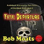 Fatal Departure: The Fatal Series, Book 2 | Bob Moats