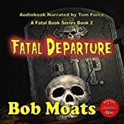 Fatal Departure: The Fatal Series, Book 2 | Bob Moats