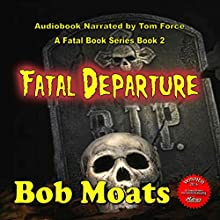 Fatal Departure: The Fatal Series, Book 2 Audiobook by Bob Moats Narrated by Tom Force