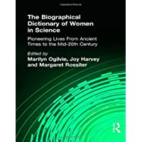 The Biographical Dictionary of Women in Science: Pioneering Lives From Ancient Times to the Mid-20th Century