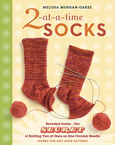 2-at-a-Time Socks: Revealed Inside. . . The Secret of Knitting Two at Once on One Circular Needle; Works for any Sock Pattern!