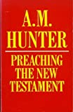 Preaching the New Testament, A. M. Hunter, 0802819192