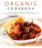Organic Cookbook: Making the Most of Fresh and Seasonal Produce; 130 Deliciously Healthy Recipes Shown in 250 Stunning Photographs