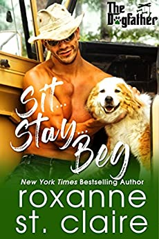 Sit...Stay...Beg (The Dogfather Book 1) by [St. Claire, Roxanne]