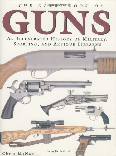 Sporting Firearms - The Great Book of Guns: An Illustrated History of Military, Sporting, and Antique Firearms