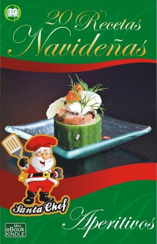 20 RECETAS NAVIDEÑAS - Aperitivos (Colección Santa Chef nº 4) (Spanish Edition)
