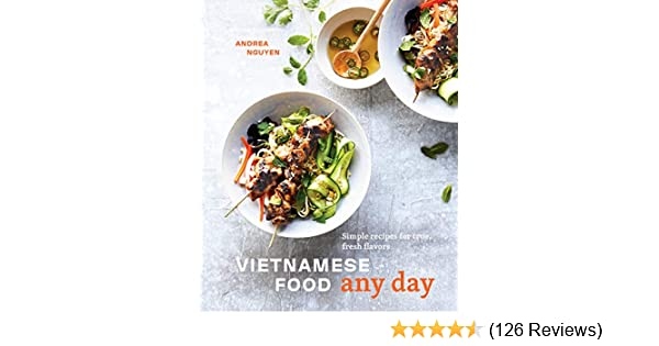 Vietnamese Food Any Day Simple Recipes For True Fresh Flavors A Cookbook