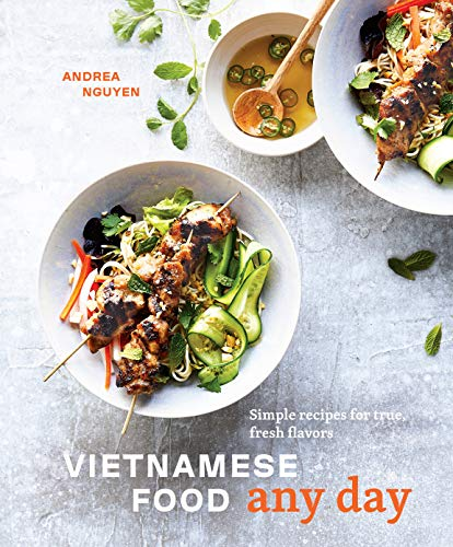 Vietnamese Food Any Day: Simple Recipes for True, Fresh Flavors [A Cookbook]
