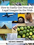 How to Get Free and Legal Images On the Web (Free Stuff Online Series Book 1) (English Edition)