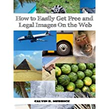 How to Get Free and Legal Images On the Web (Free Stuff Online Series Book 1)